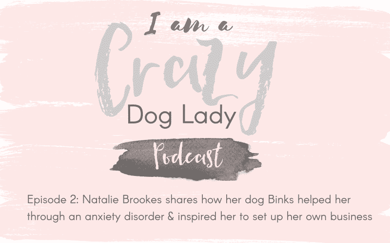 Episode 2: Natalie Brookes shares how her dog Binks helped her through an anxiety disorder