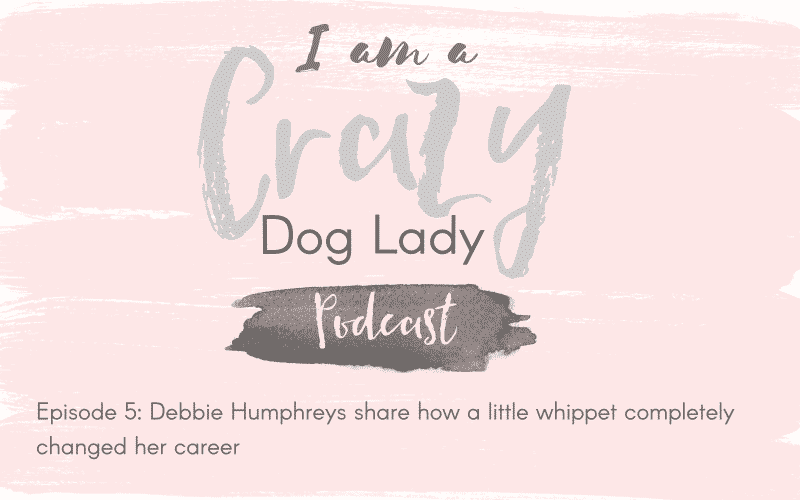 Episode 5: Debbie Humphreys shares how a little whippet completely changed her career