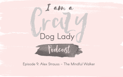 Episode 9: Alex Strauss – how a puppy inspired her to start a new business, The Mindful Walker.