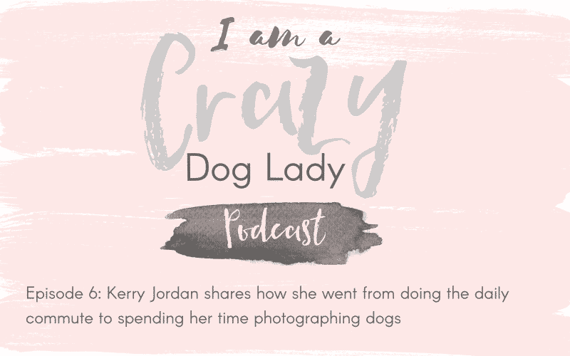 Episode 6: Kerry Jordan shares how she went from doing the daily commute to photographing dogs for a living