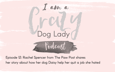 Episode 12: Rachel From The Paw Post Shares How Her Dog Daisy Made Her Quit A Job She Hated